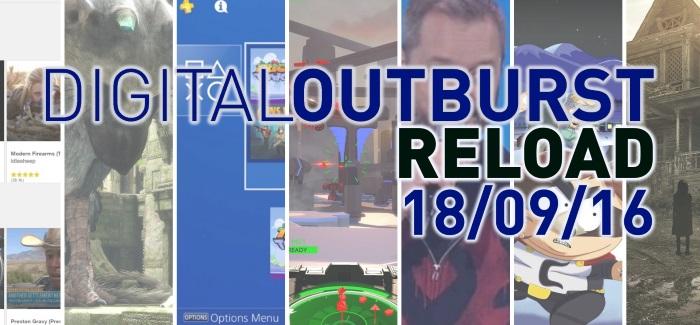 Digital Outburst Reload | Gaming SitRep 18/09/16