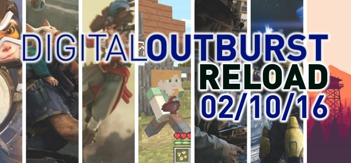 Digital Outburst Reload | Gaming SitRep 02/10/16